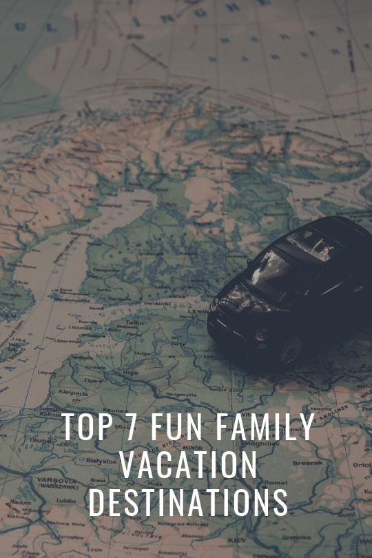 Top 7 Fun Family Vacation Destinations
